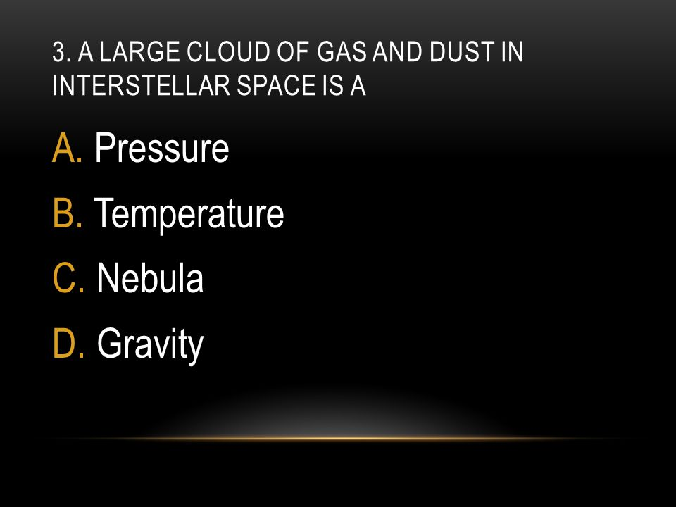 3. A large cloud of gas and dust in interstellar space is a