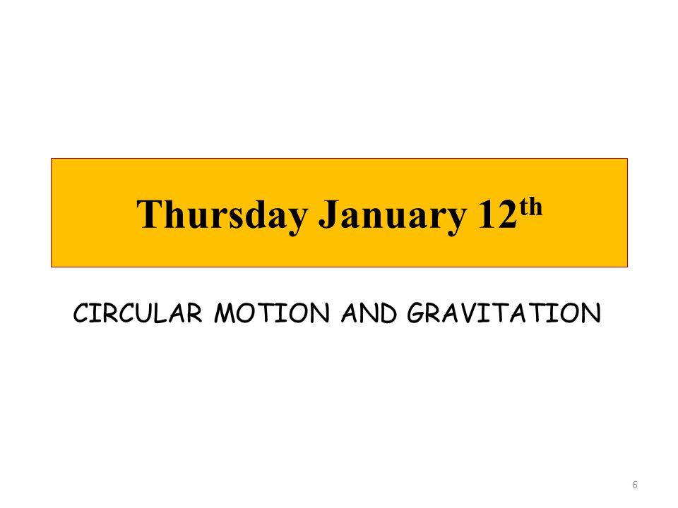 Thursday January 12th CIRCULAR MOTION AND GRAVITATION