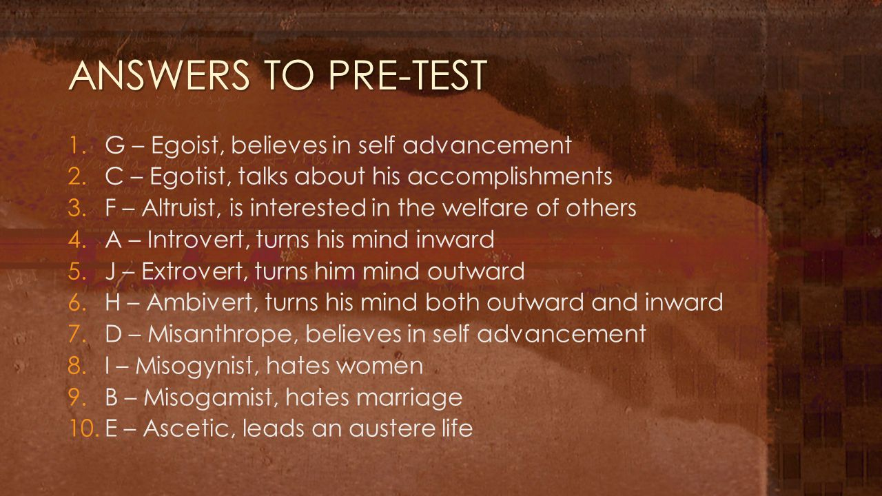 ANSWERS TO PRE-TEST G – Egoist, believes in self advancement