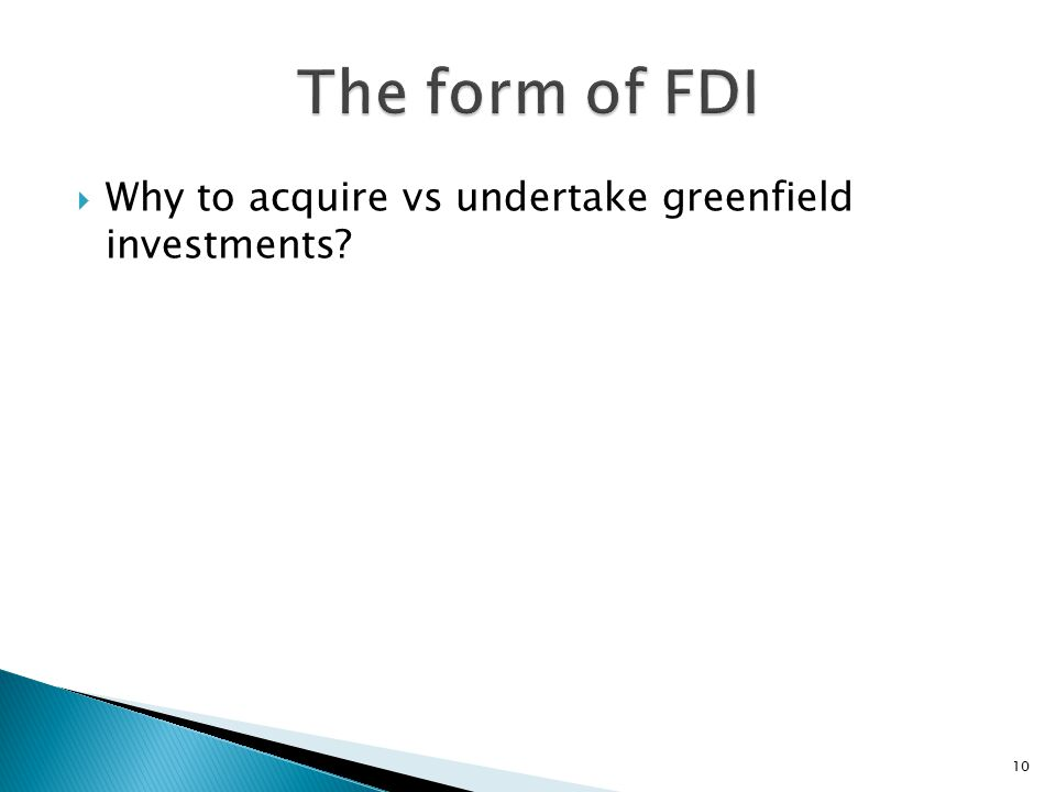 The form of FDI Why to acquire vs undertake greenfield investments