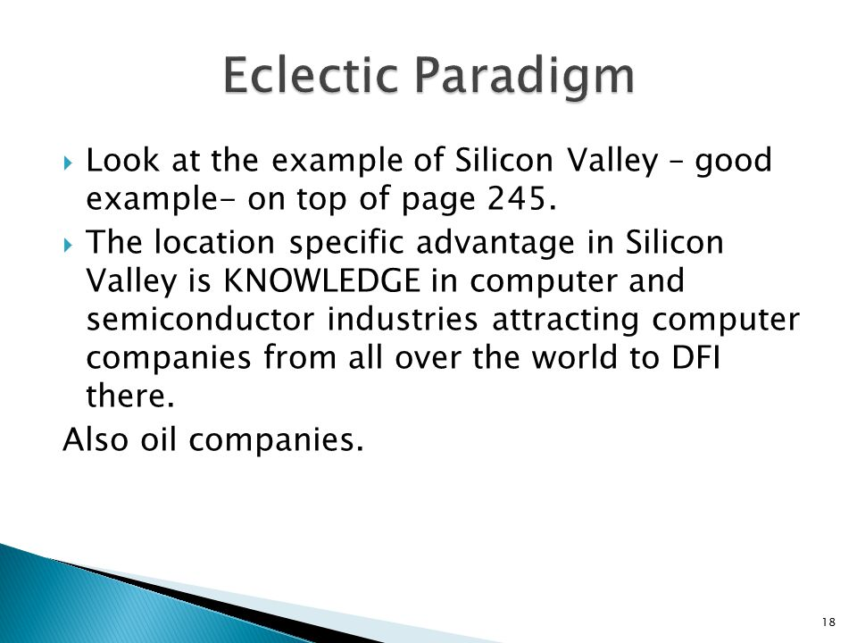 Eclectic Paradigm Look at the example of Silicon Valley – good example- on top of page 245.