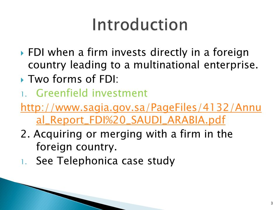 Introduction FDI when a firm invests directly in a foreign country leading to a multinational enterprise.