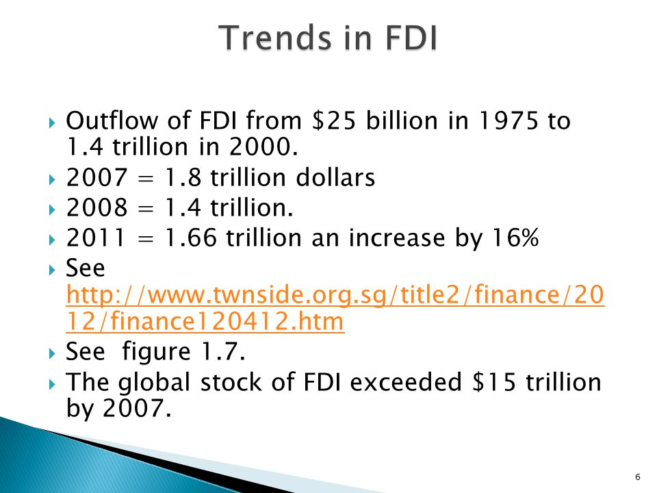 Trends in FDI Outflow of FDI from $25 billion in 1975 to 1.4 trillion in 2000. 2007 = 1.8 trillion dollars.