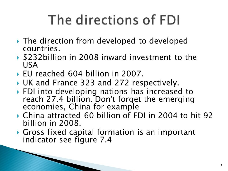 The directions of FDI The direction from developed to developed countries. $232billion in 2008 inward investment to the USA.