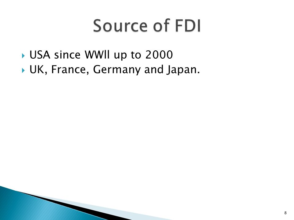 Source of FDI USA since WWll up to 2000 UK, France, Germany and Japan.