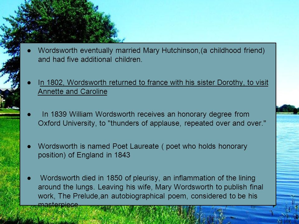 Wordsworth eventually married Mary Hutchinson,(a childhood friend) and had five additional children.