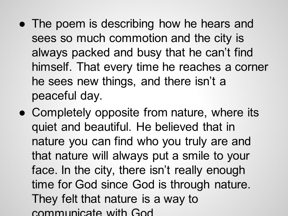 The poem is describing how he hears and sees so much commotion and the city is always packed and busy that he can't find himself. That every time he reaches a corner he sees new things, and there isn't a peaceful day.