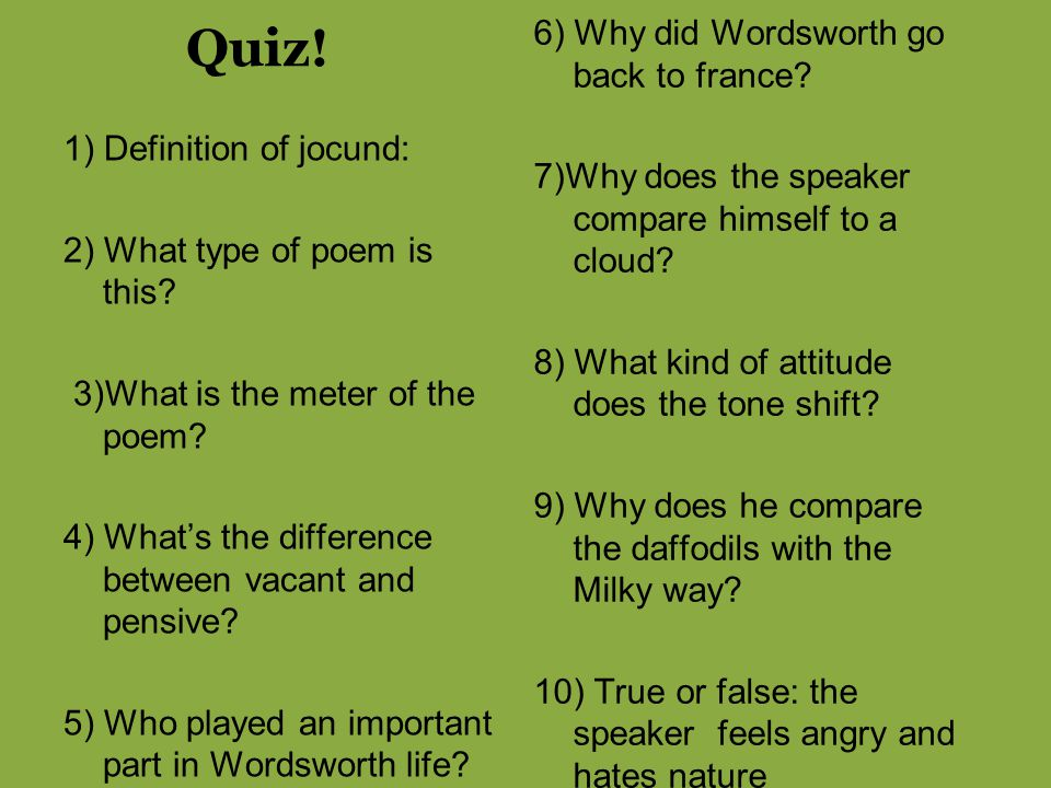 Quiz! 6) Why did Wordsworth go back to france