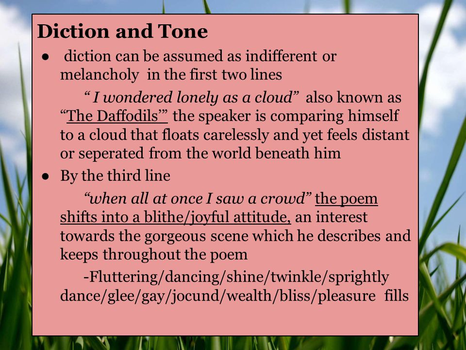 Diction and Tone diction can be assumed as indifferent or melancholy in the first two lines.