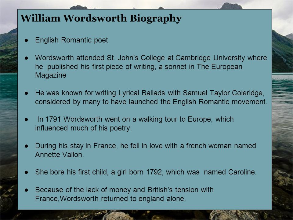 a biography and life work of william wordsworth an english romantic poet William wordsworth was born and lived much of his life among these lakes many of the english romantic writers are sometimes called lake poets because of their association with this area.