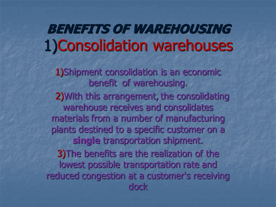 BENEFITS OF WAREHOUSING 1)Consolidation warehouses