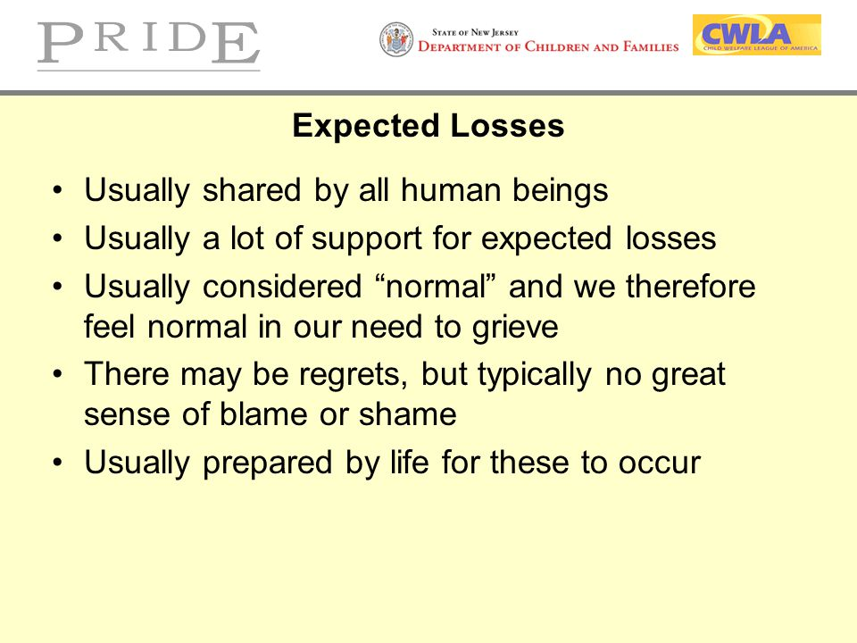 Expected Losses Usually shared by all human beings. Usually a lot of support for expected losses.