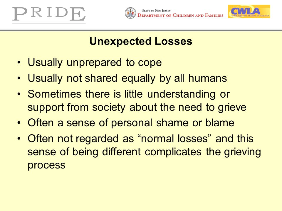 Unexpected Losses Usually unprepared to cope. Usually not shared equally by all humans.