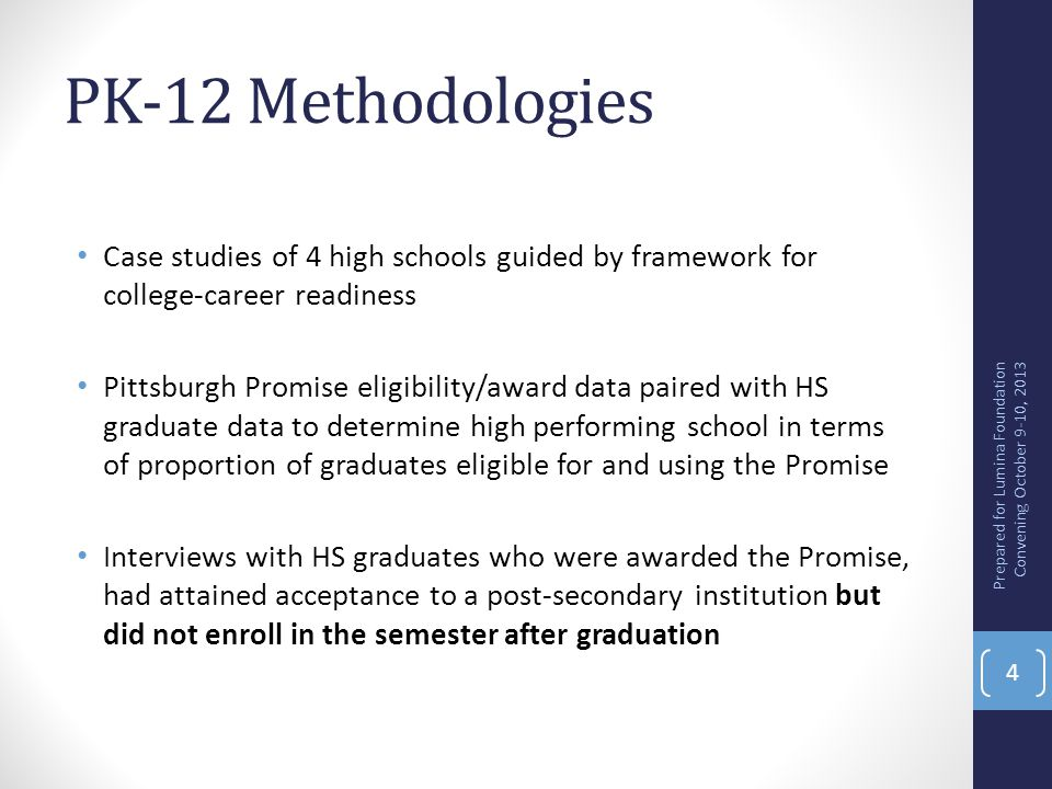 PK-12 Methodologies Case studies of 4 high schools guided by framework for college-career readiness.