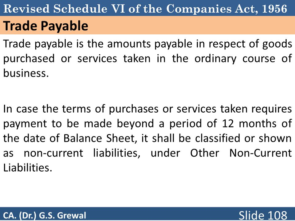 Schedule VI Trade Payable. Trade payable is the amounts payable in respect of goods purchased or services taken in the ordinary course of business.