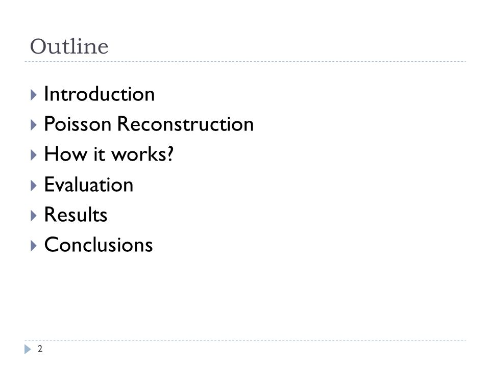 Poisson Reconstruction How it works Evaluation Results Conclusions