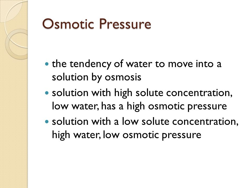 Osmotic Pressure the tendency of water to move into a solution by osmosis.