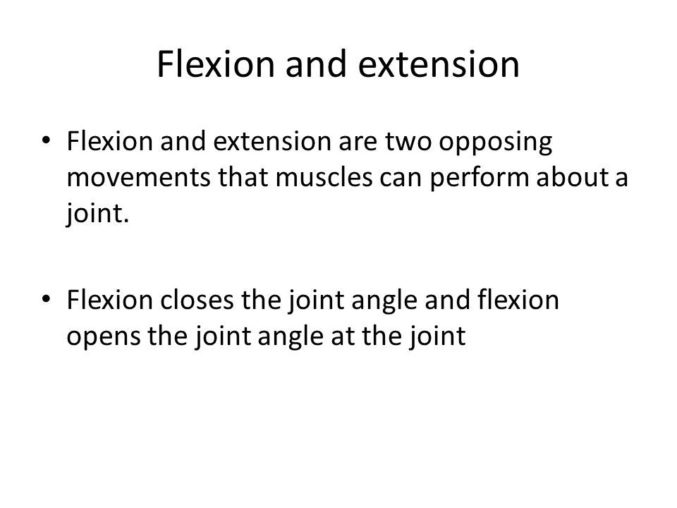 Flexion and extension Flexion and extension are two opposing movements that muscles can perform about a joint.