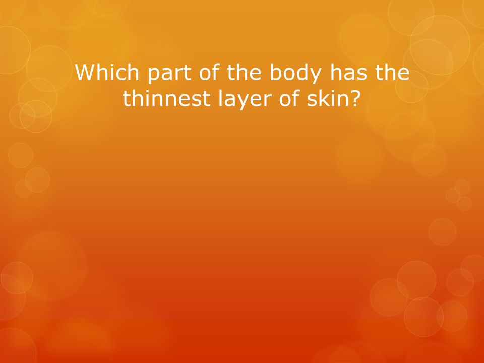 Which part of the body has the thinnest layer of skin