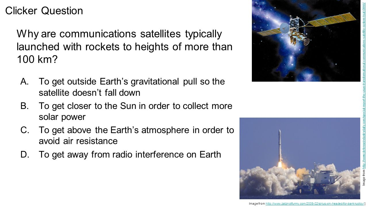 Clicker Question Why are communications satellites typically launched with rockets to heights of more than 100 km