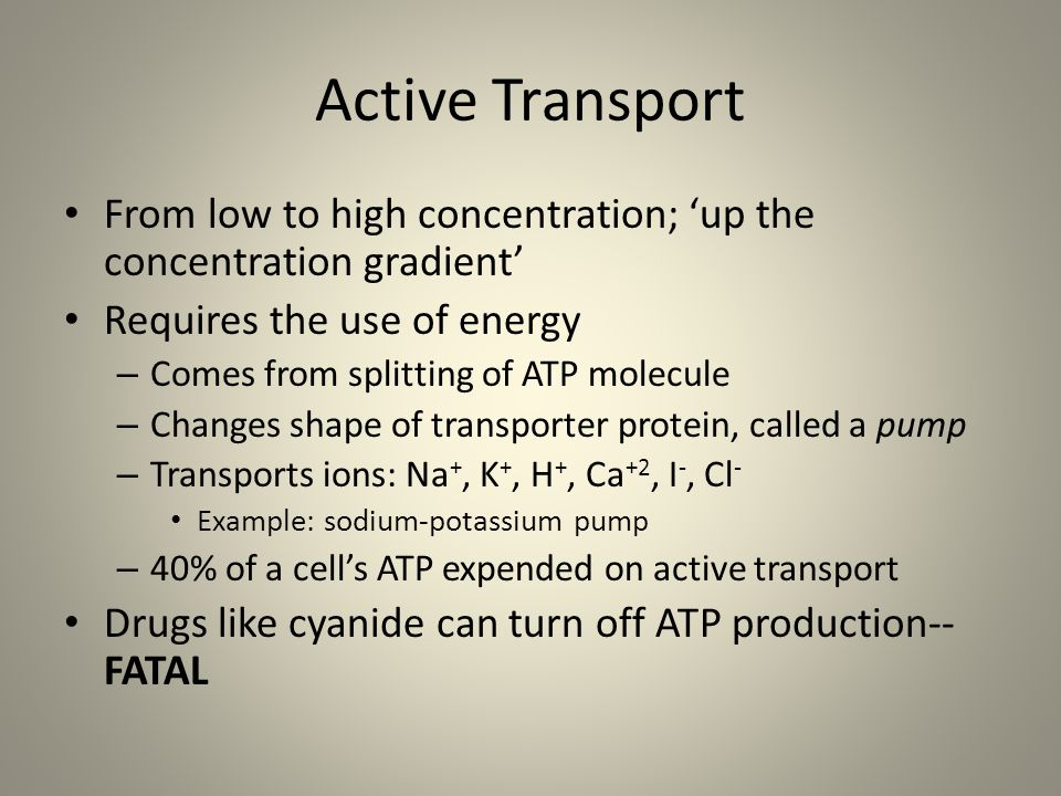 Active Transport From low to high concentration; 'up the concentration gradient' Requires the use of energy.