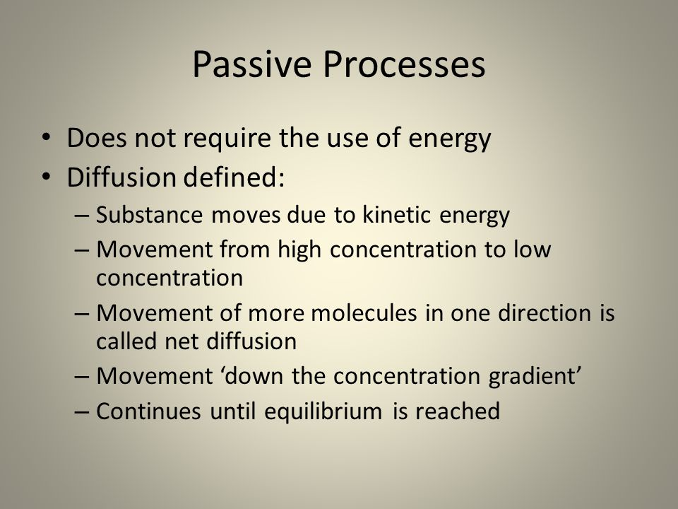 Passive Processes Does not require the use of energy