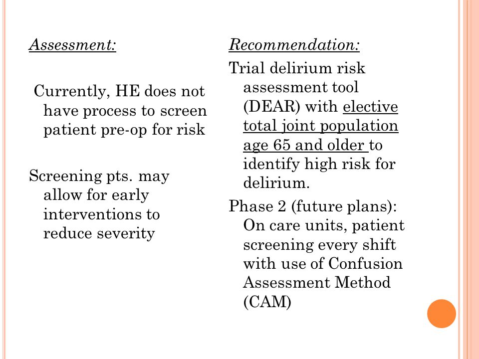 Assessment: Currently, HE does not have process to screen patient pre-op for risk Screening pts. may allow for early interventions to reduce severity