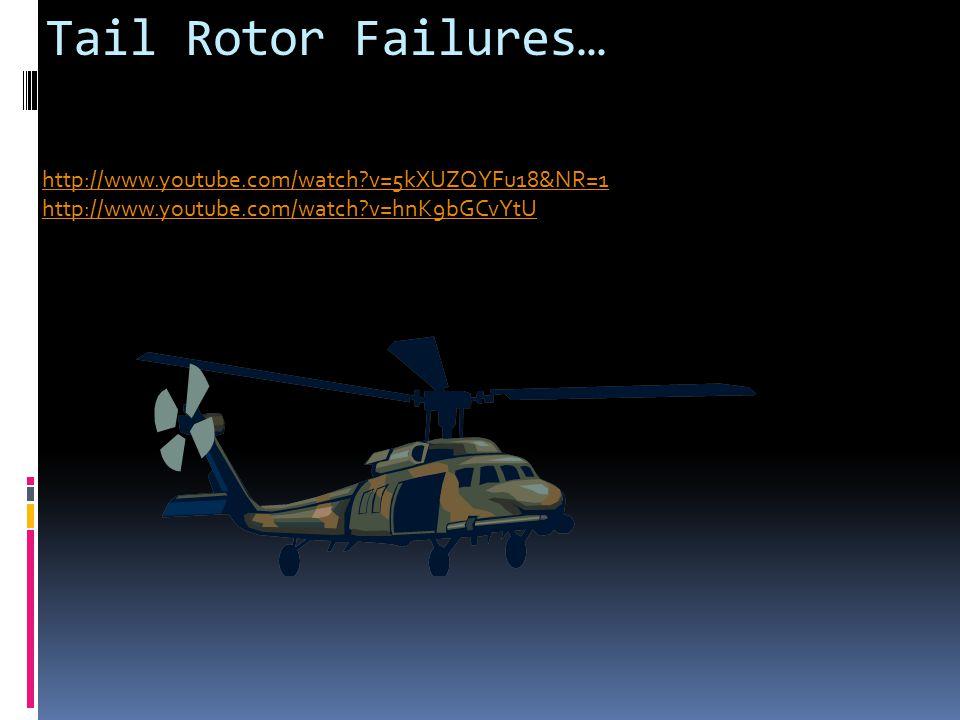 Tail Rotor Failures… http://www.youtube.com/watch v=5kXUZQYFu18&NR=1