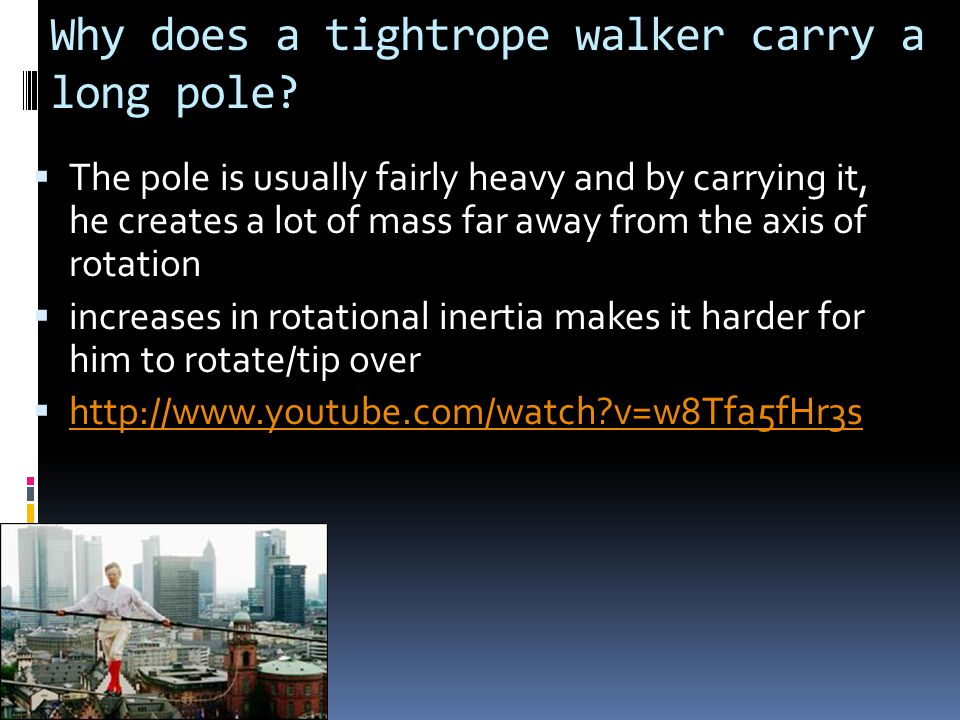 Why does a tightrope walker carry a long pole