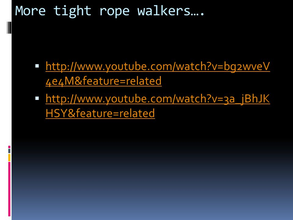 More tight rope walkers….