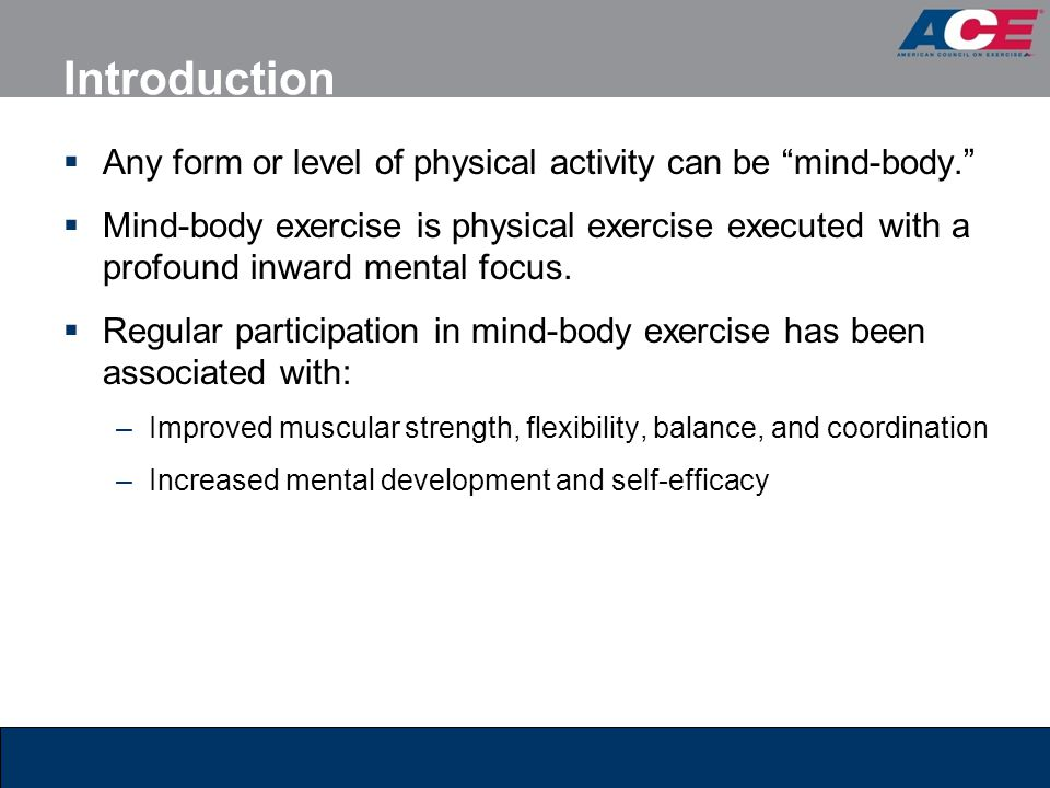 Introduction Any form or level of physical activity can be mind-body.