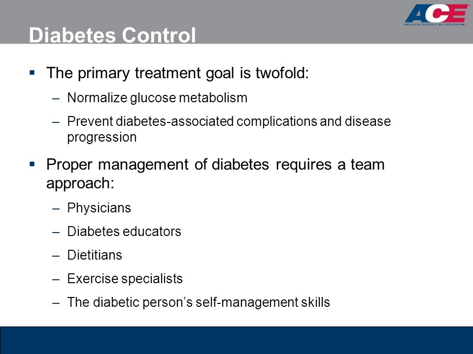 Diabetes Control The primary treatment goal is twofold: