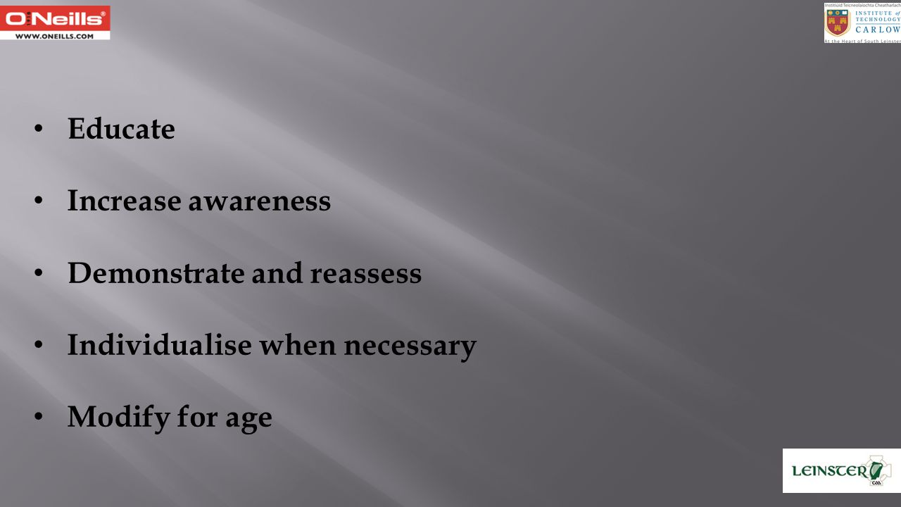 Educate Increase awareness Demonstrate and reassess Individualise when necessary Modify for age
