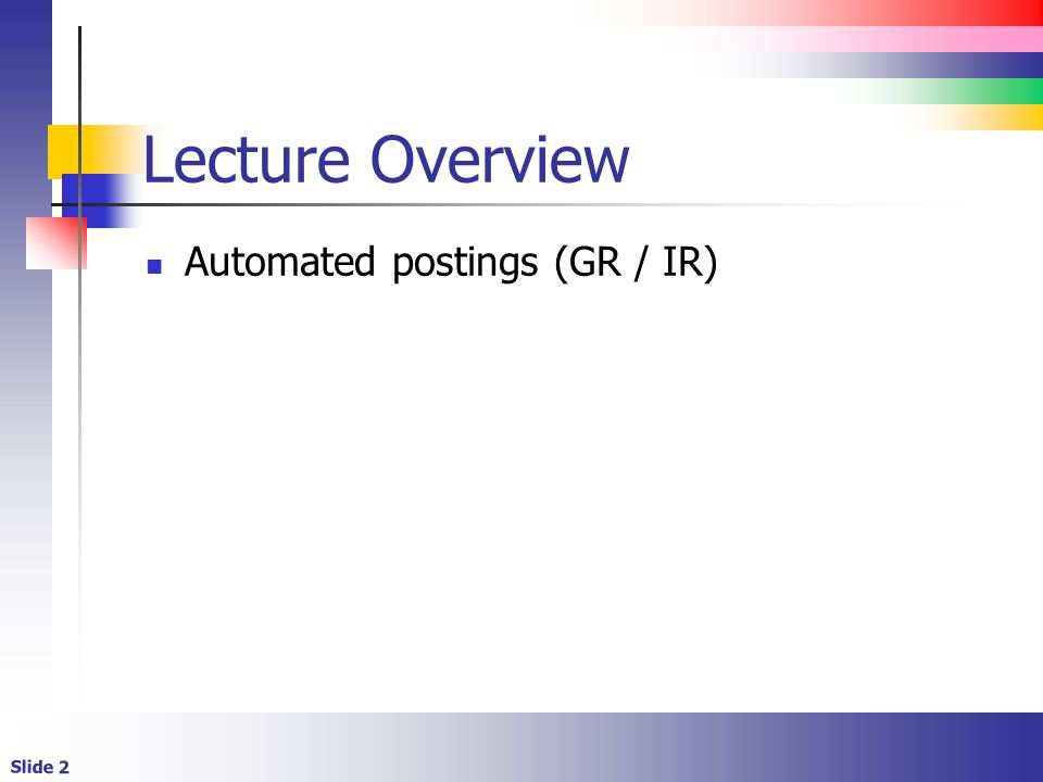 Lecture Overview Automated postings (GR / IR)