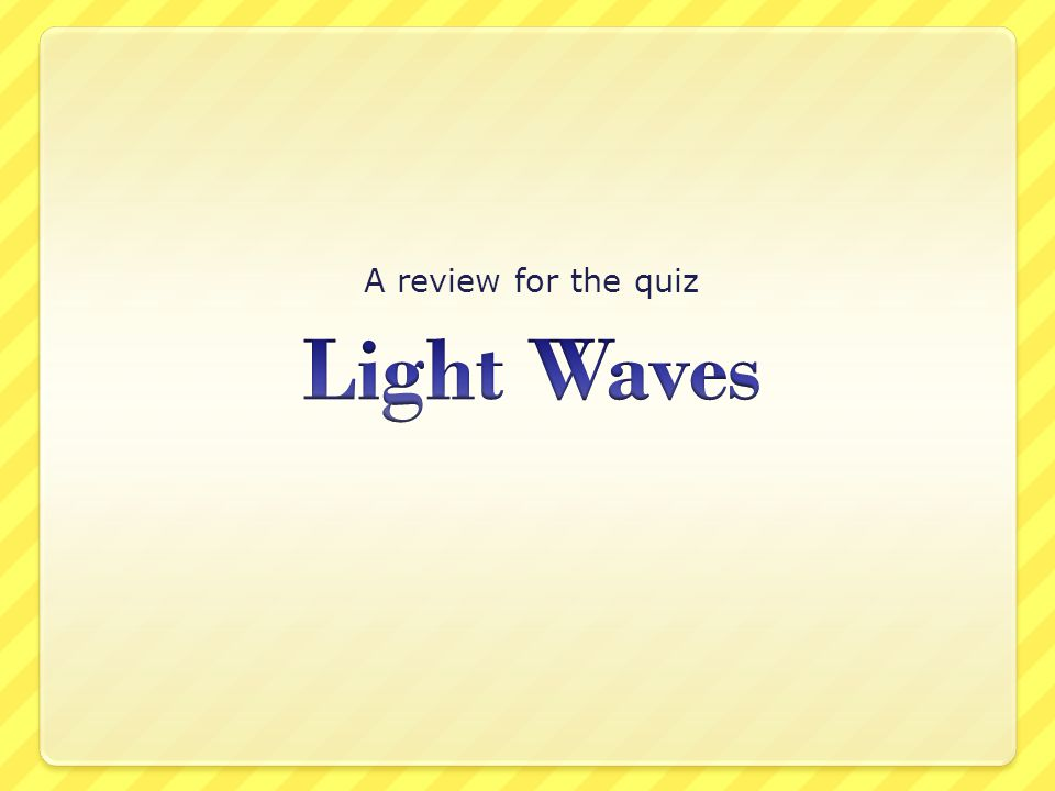 A review for the quiz Light Waves