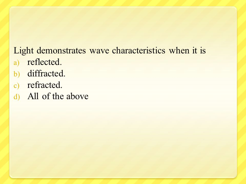 Light demonstrates wave characteristics when it is