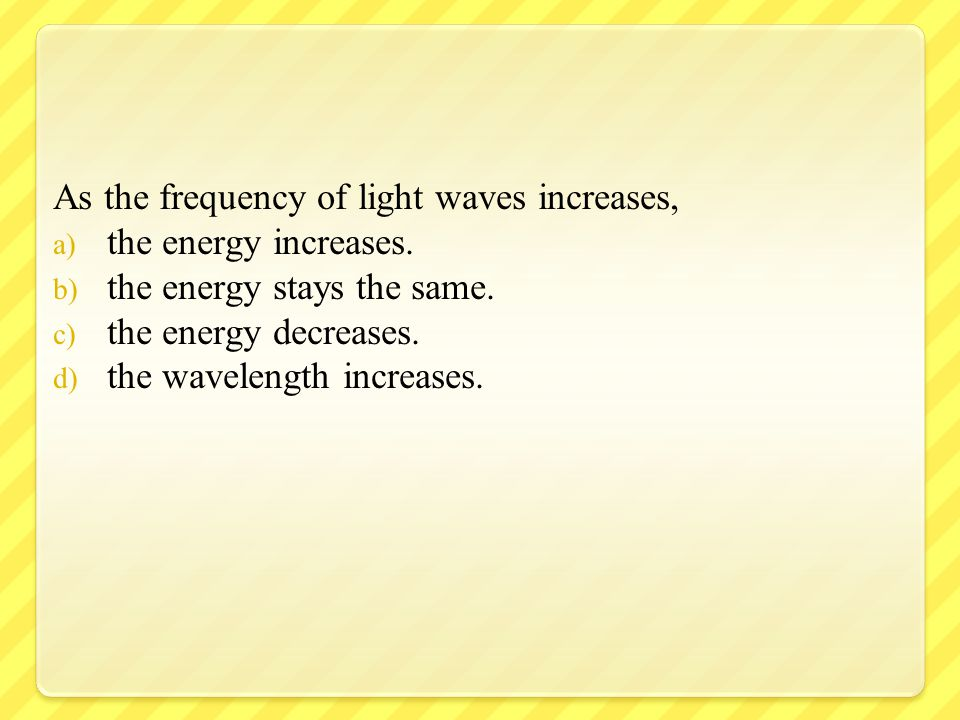 As the frequency of light waves increases,