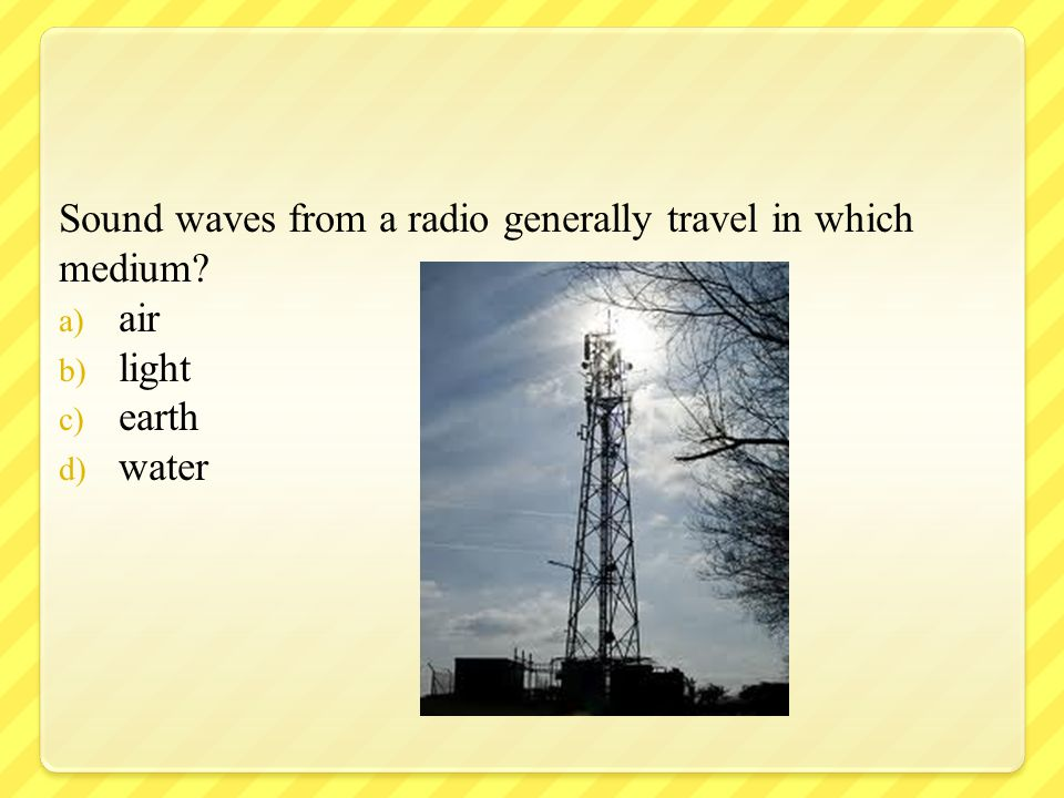 Sound waves from a radio generally travel in which medium