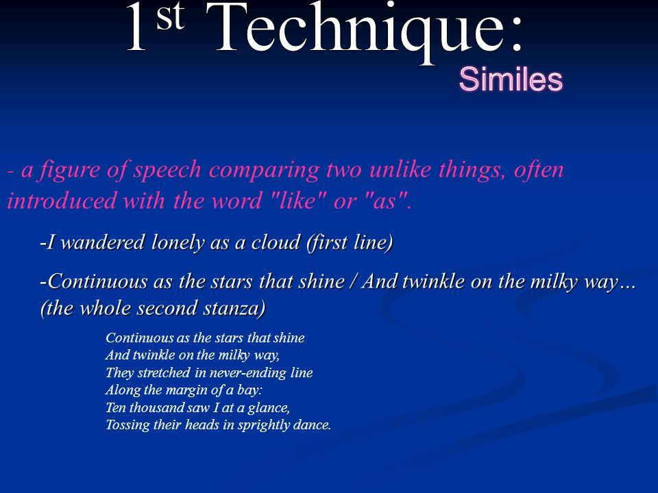 1st Technique: Similes. a figure of speech comparing two unlike things, often introduced with the word like or as .