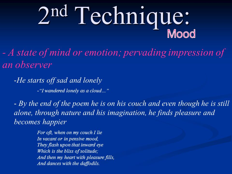 2nd Technique: Mood. - A state of mind or emotion; pervading impression of an observer. He starts off sad and lonely.