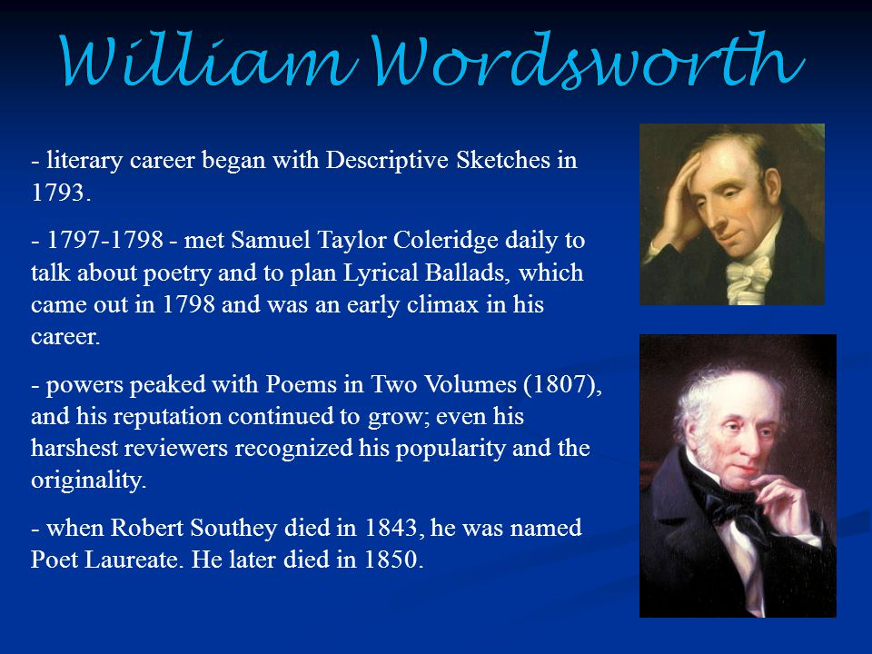 William Wordsworth - literary career began with Descriptive Sketches in 1793.