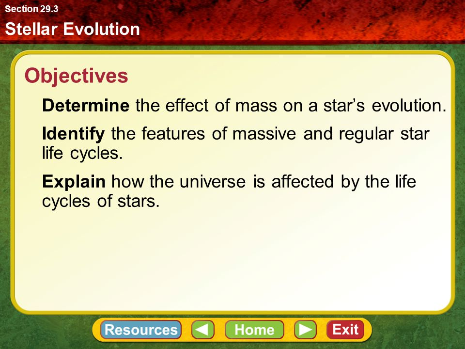 Objectives Determine the effect of mass on a star's evolution.