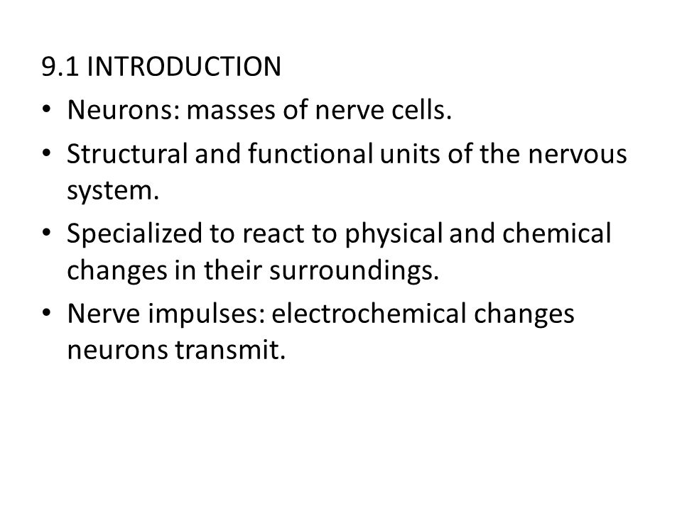 9.1 INTRODUCTION Neurons: masses of nerve cells. Structural and functional units of the nervous system.