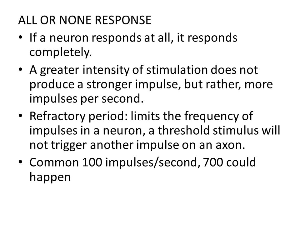 ALL OR NONE RESPONSE If a neuron responds at all, it responds completely.
