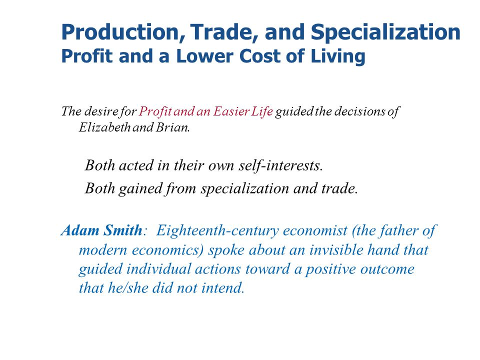 Production, Trade, and Specialization Profit and a Lower Cost of Living