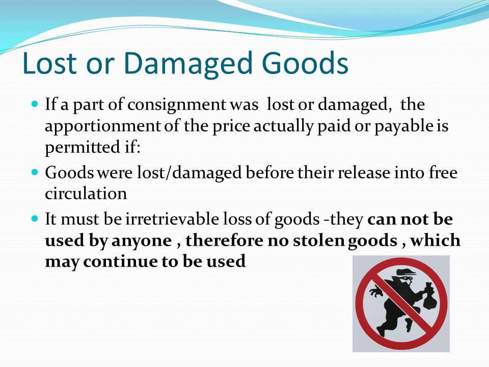 Lost or Damaged Goods If a part of consignment was lost or damaged, the apportionment of the price actually paid or payable is permitted if: