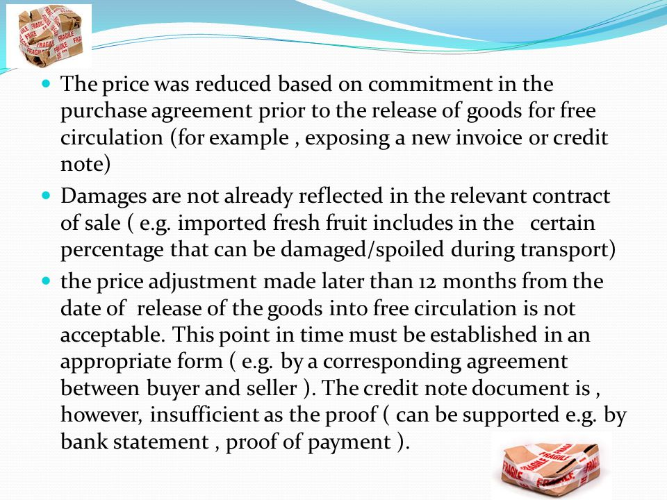 The price was reduced based on commitment in the purchase agreement prior to the release of goods for free circulation (for example , exposing a new invoice or credit note)
