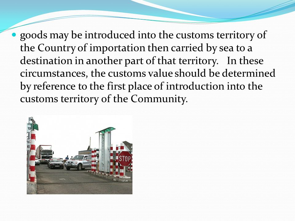 goods may be introduced into the customs territory of the Country of importation then carried by sea to a destination in another part of that territory.