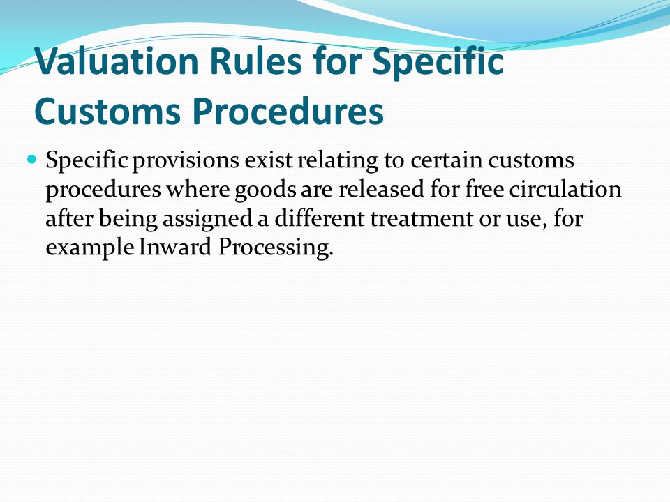 Valuation Rules for Specific Customs Procedures