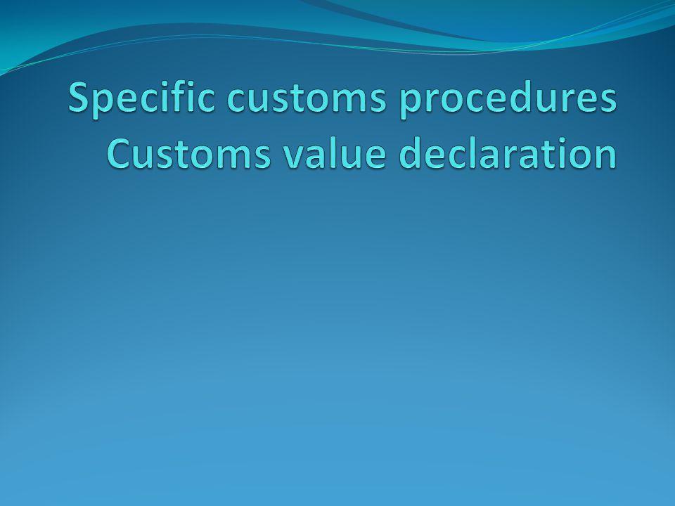 Specific customs procedures Customs value declaration